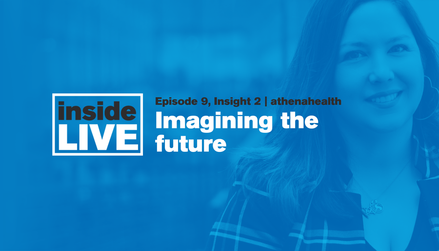 Inside LIVE: Episode 9, Insight 2 - athenahealth: Imagining the Future