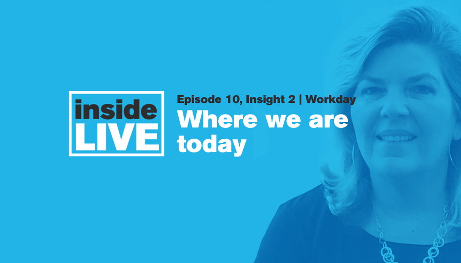 Inside LIVE: Episode 10, Insight 2 - Workday: Where Are We Today