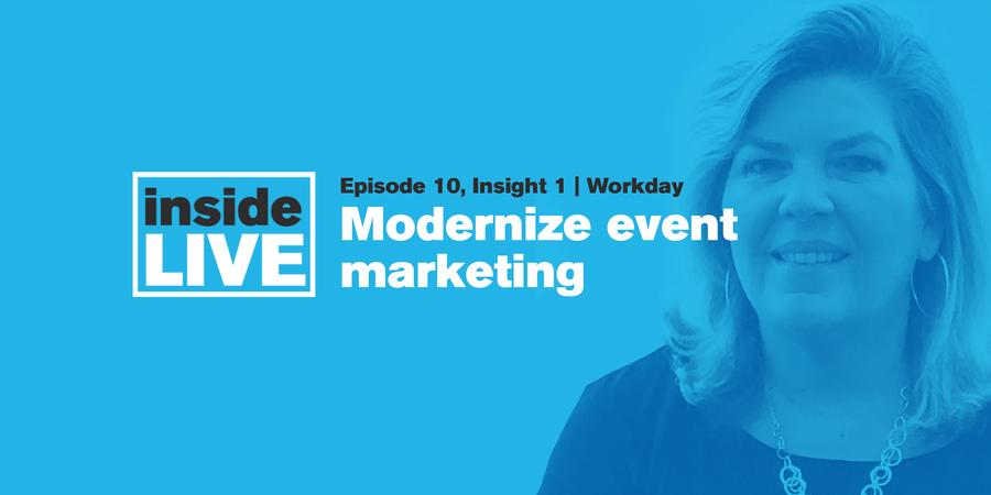 Inside LIVE: Episode 10, Insight 1 - Workday: Modernize Event Marketing