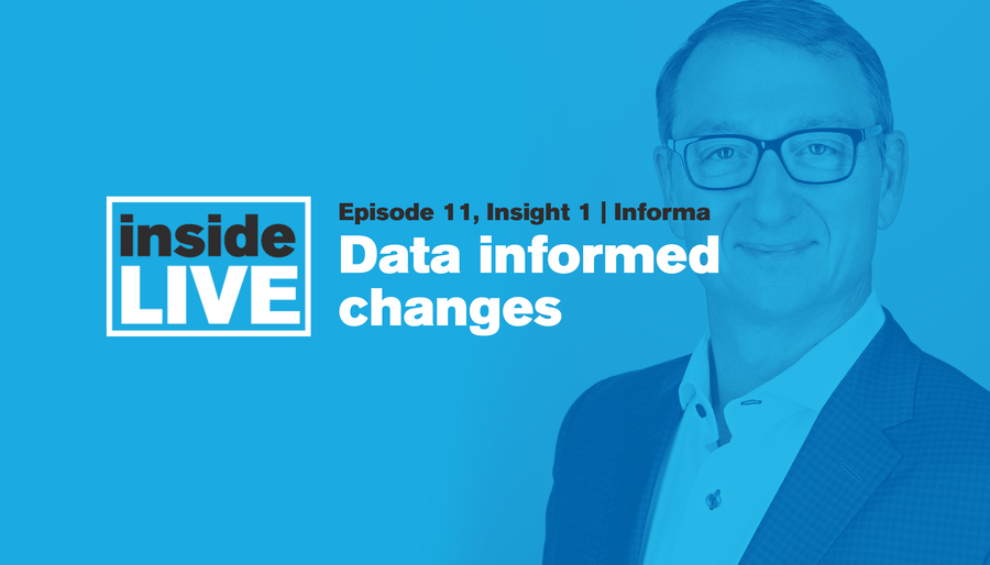 Inside LIVE: Episode 11, Insight 1 - Informa: Data-Informed Changes