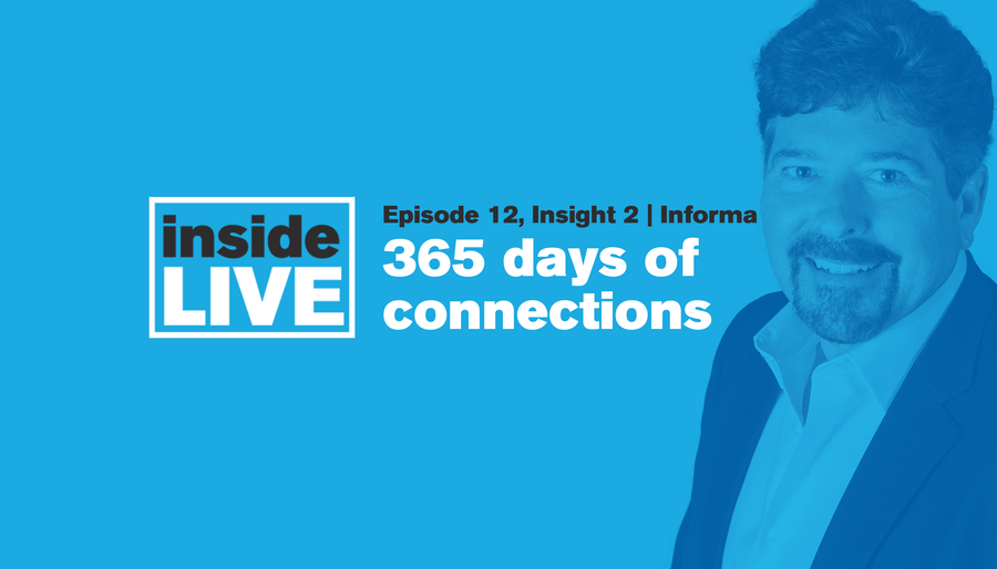 Inside LIVE: Episode 12, Insight 2 - Informa: 365 Days of Connections