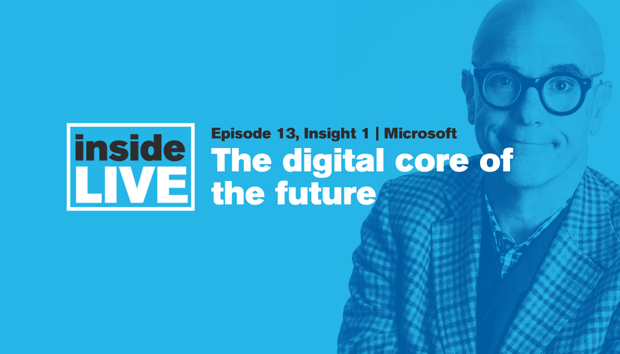Inside LIVE: Episode 13, Insight 1 - Microsoft: The Digital Core of the Future