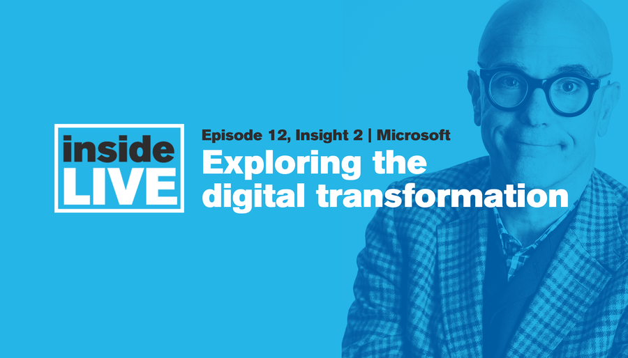 Inside LIVE: Episode 13, Insight 2 - Microsoft [Exploring the digital transformation]